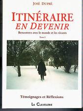 """""""ITINERAIRE EN DEVENIR. TOME 1 - TEMOIGNAGES ET REFLEXIONS"""" JOSé DUPRé (2014)"""