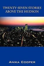 TwentySeven Stories above the Hudson by Anika Cooper (2007, Paperback)
