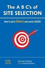 The A B C's of Site Selection : How to Pick Winners and Avoid Losers by Frank...