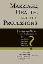 Marriage Health and the Professions: If Marriage Is Good for You, What Does This