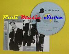 CD Singolo CHRIS ISAAK Please 1998 germany REPRISE no lp mc dvd vhs* (S14)