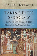 Taking Rites Seriously: Law, Politics, and the Reasonableness of Faith by...