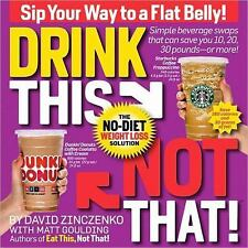 Drink This Not That! No-Diet Weight Loss Solution David Zinczenko Matt Goulding