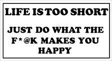 LIFE IS TOO SHORT - Novelty / Joke / Humorous Themed VINYL STICKER 28cm x 15cm