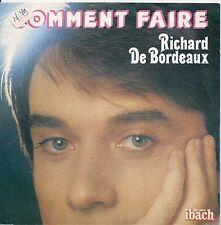 """45 TOURS / 7"""" SINGLE--RICHARD DE BORDEAUX--COMMENT FAIRE / ANGLOMANIE--1979"""
