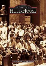 Images of America Ser.: Hull-House by Julia Hendry and Peggy Glowacki (2004,...
