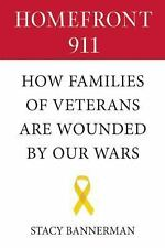 Homefront 911 : How Veterans' Families Are Wounded by Our Wars by Stacy...