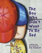 The Boy Who Didn't Want to Be Sad (2004, Hardcover)