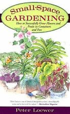 Small-Space Gardening: How to Successfully Grow Flowers and Fruits in Containers