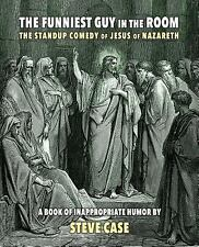 The Funniest Guy in the Room : The Standup Comedy of Jesus of Nazareth by...