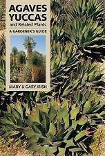 Agaves, Yuccas and Related Plants: A Gardener's Guide by Mary Irish, Gary Irish