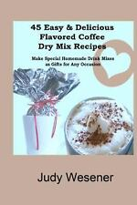 45 Easy and Delicious Flavored Coffee Dry Mix Recipes : Make Special Homemade...