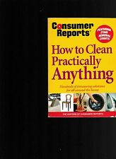How to Clean Practically Anything (Paperback) Consumer Reports 2006