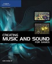 Creating Music and Sound for Games by Childs, G. W.