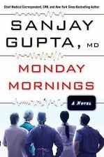 Monday Mornings by Sanjay Gupta MD (2012, Hardcover, First Edition)