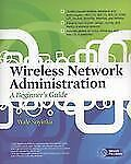 Wireless Network Administration : A Beginner's Guide by Wale Soyinka (2010,...