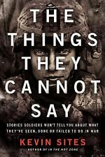 The Things They Cannot Say: Stories Soldiers Won't Tell You About What The