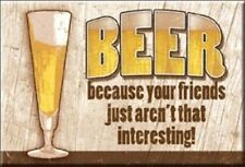 BEER because your friends... - Fridge Magnet
