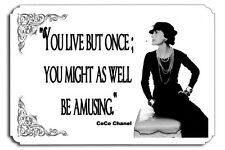 You live but once  you might as well be amusing Coco  Chanel Metal Sign Quote
