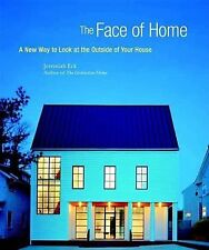The Face of Home : A New Way to Look at the Outside of Your House by Jeremiah...