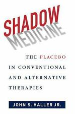 NEW - Shadow Medicine: The Placebo in Conventional and Alternative Therapies