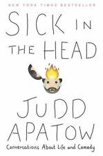 Sick in the Head : Conversations about Life and Comedy by Judd Apatow (2016, Pap
