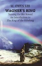 Wagner's Ring : Turning the Sky Around - An Introduction to the Ring of the...