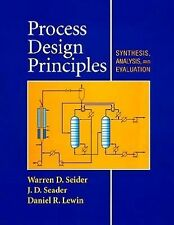 Process Design Principles : Synthesis, Analysis and Evaluation by Daniel R....