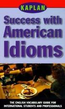 Kaplan Success with American Idioms: The English Vocabulary Guide for Internatio