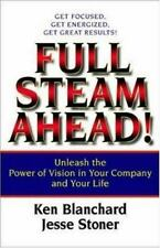 Full Steam Ahead! : Unleash the Power of Vision in Your Company and Your Life...