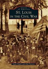 Images of America Ser.: St. Louis in the Civil War by Dawn Dupler and Cher...