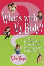 What's With My Body? The Girls' Book of Answers to Growing Up, Looking Good, and