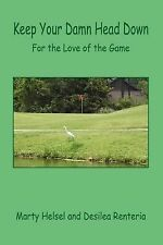 Keep Your Damn Head Down : For the Love of the Game by Marty Helsel and...