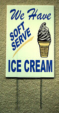 We Have SOFT SERVE ICE CREAM  Coroplast SIGN with Stake 12x18