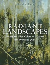Radiant Landscapes: Transform Tiled Colors & Textures into Dramatic Quilts, Loug