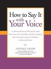 How To Say It with Your Voice - LikeNew - Jacobi, Jeffrey - Paperback