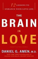 The Brain in Love: 12 Lessons to Enhance Your Love Life Amen M.D., Daniel G. Pa