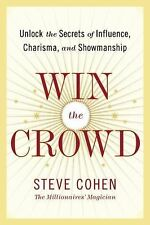 Win the Crowd : Unlock the Secrets of Influence, Charisma, and Showmanship by...