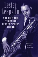 Lester Leaps In: The Life and Times of Lester Pres Young by Daniels, Douglas H.