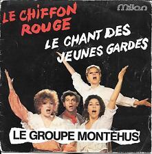 """45 TOURS / 7"""" SINGLE--LE GROUPE MONTEHUS--LE CHIFFON ROUGE / LE CHANT DES...--81"""