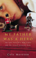 My Father Was a Hero: The True Story of a Man, a Boy and the Silence Between...
