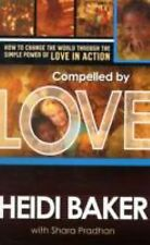 Compelled by Love : How to Change the World Through the Simple Power of Love...