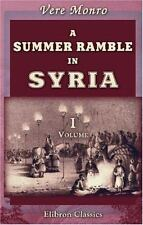 A Summer Ramble in Syria: With a Tartar trip from Aleppo to Stamboul. Volume 1