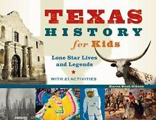 Texas History for Kids: Lone Star Lives and Legends, with 21 Activities (For Kid