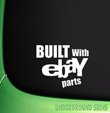 BUILT WITH EBAY PARTS FUNNY CAR STICKER JDM EURO FORD HONDA CITREON VW TOYOTA
