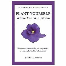 Plant Yourself Where You Will Bloom : How to Turn What Makes You Unique into...