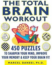 The Total Brain Workout : 450 Puzzles to Sharpen Your Mind, Improve Your...