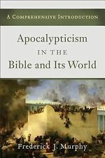 Apocalypticism in the Bible and Its World : A Comprehensive Introduction by...