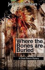 Dinah Pelerin Mysteries Ser.: Where the Bones Are Buried : A Dinah Pellerin...