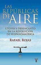 Las republicas de aire: Utopia y desencanto en la revolución hispanoam-ExLibrary